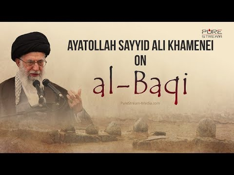 Ayatollah Sayyid Ali Khamenei on AL-BAQI | Farsi sub English