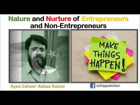 Nature and Nurture of Entrepreneurs and Non-Entrepreneurs -  By Prof Syed Zaheer Abass Kazmi - English
