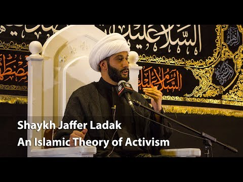 Shaykh Jaffer Ladak - An Islamic Theory of Activism - Part 1 - English