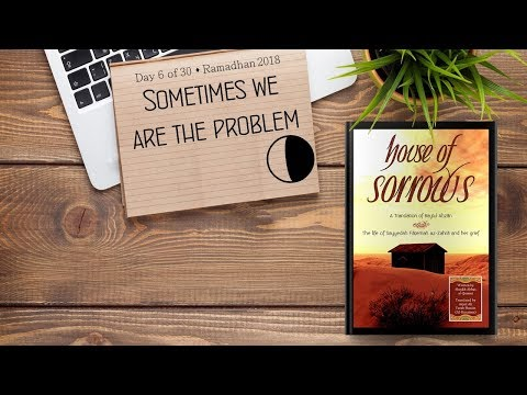 Sometimes We Are The Problem - Ramadhan 2018 - Day 6 - English