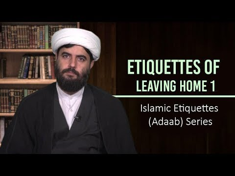 Etiquettes of Leaving Home 1 | Islamic Etiquettes (Adaab) Series