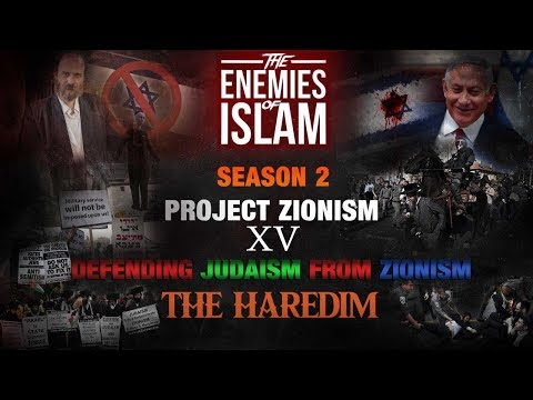 Defending Judaism from Zionism - The Haredim pt.2 [Ep.15] | Project Zionism | The Enemies of Islam | English