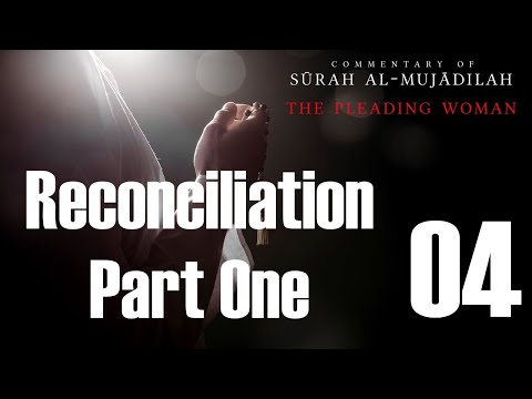 Spousal Reconciliation - Part 1 of 2 - Surah al-Mujadilah - 04