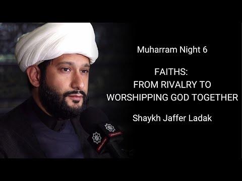 Majlis 6: Topic: Faiths: From Rivalry to Worshipping God together - Shaykh Jaffer Ladak Muharram1442/2020 English