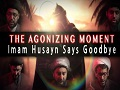 The AGONIZING moment Husayn (A) said Goodbye to his Family | KARBALA 2020 | English