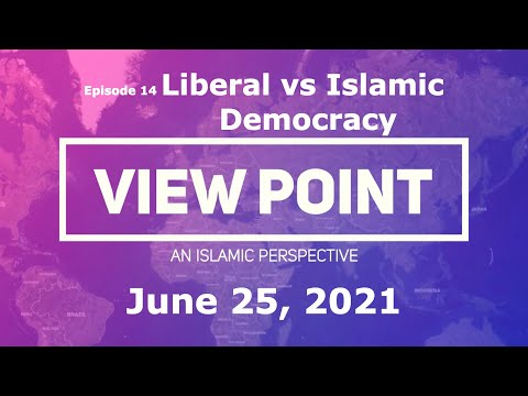 EP14-   Liberal vs.Islamic Democracy   View Point - An Islamic Perspective   Sh.Hamzeh Sodagar   June25 2021 - English