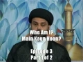 Who Am I?  Main Kaun hoon?  Episode 3 - Part 1 of  2 - URDU
