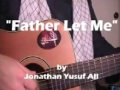 Father Let Me by Jonathan Yusuf Ali (English)