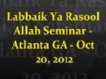 (Clips) Labbaik Ya Rasool Allah (SAWW) Seminar - Oct 20, 2012 - Atlanta Georgia - English