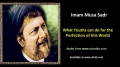 [ENGLISH] What Youths can do for the Perfection of this World - Excerpt from Imam Musa Sadr Speech - English