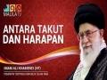 Antara Takut dan Harapan - Sayyed Ali Khamenei - Farsi sub Malay