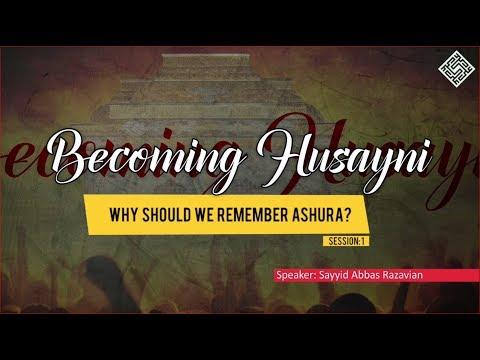 [ Becoming Husayni ] 1 - Why Should We Remember Ashura? - English