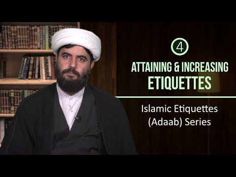 [4] Attaining & Increasing Etiquettes | Islamic Etiquettes (Adaab) Series | Farsi sub English