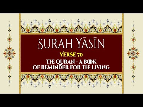 The Quran - a Book of reminder for the LIVING - Surah Yaseen - Verse 70 - English