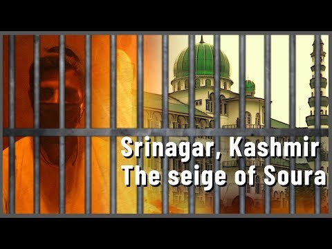 Srinagar, Kashmir: The Protests and Seige of Soura | English