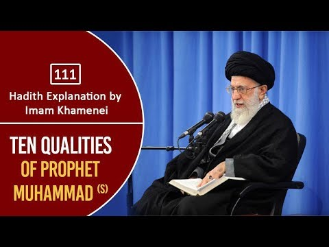 [111] Hadith Explanation by Imam Khamenei   Ten Qualities of Prophet Muhammad (S)   Farsi Sub English