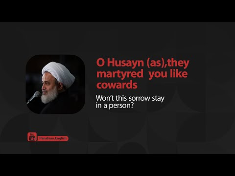 [Clip] O Husayn (as), they martyred you like cowards   Agha Ali Reza Panahian Farsi Sub English
