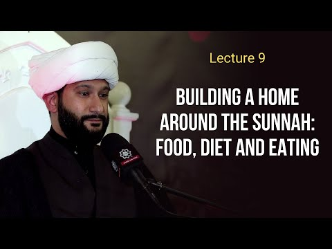 Lecture 9 | Building a home around the Sunnah: Food, diet and eating | Sh. Jaffar Ladak | Muharram 1443,2021 | English