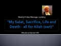 [Weekly Msg] My Salat, Sacrifice, Life and Death - all for Allah (swt) | Sh. Hasnain Mir | 06 Dec 2013 | English
