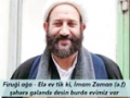 Firuği ağa - Elə ev tik ki, İmam Zaman (ə.f) şəhərə gələndə desin burda evimiz var - Azeri