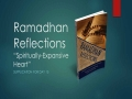[Supplication For Day 15] Ramadhan Reflections - Spiritually-Expansive Heart - Sh. Saleem Bhimji - English
