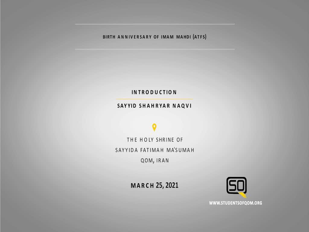 (25March21) Introduction | Sayyid Shahryar Naqvi | Birth Anniversary Of Imam Mahdi (ATFS) | English
