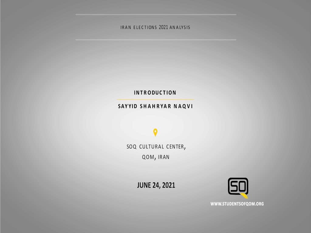 (24June21) Introduction | Sayyid Shahryar Naqvi | Iran Elections 2021 Analysis | English