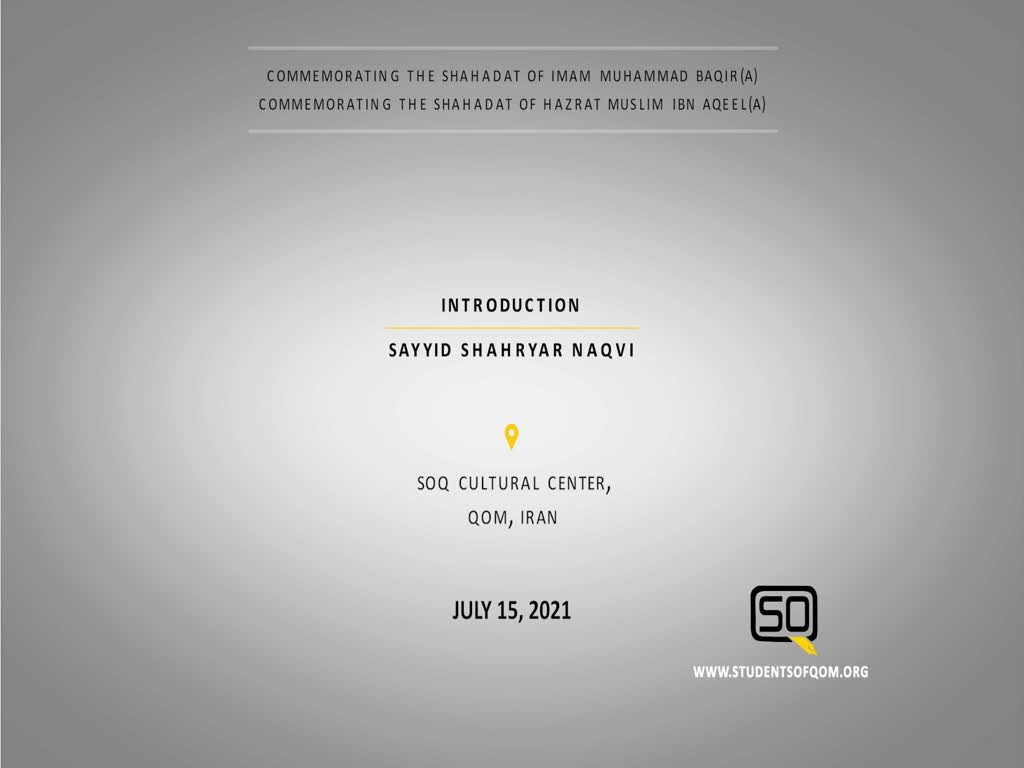 (15July21) Introduction | Sayyid Shahryar Naqvi | Commemorating the Shahadat of Imam Baqir (A) and Hazrat Muslim Ibn Aqeel (A) | English